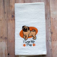 I Love My Pug Embroidered Kitchen Towel I Love My Dog Towel Dog Tea Towel Dog Kitchen Decor Gift For The Dog Lover Custom Embroidery
