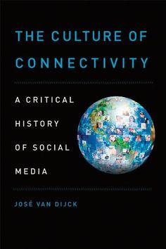 The Culture of Connectivity: A Critical History of Social Media - Kindle edition by Jose van Dijck. Politics & Social Sciences Kindle eBooks @ Amazon.com.