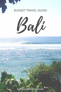 Ultimate travel guide to Bali for budget travelers and backpackers