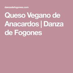 Queso Vegano de Anacardos   Danza de Fogones