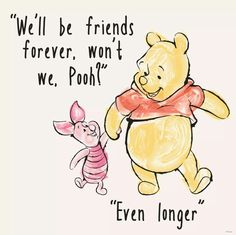 """""""We'll be friends forever, won't we Pooh?"""" asked Piglet, """"Even longer"""" answered Pooh -- A. Milne, Winnie The Pooh, Quote Winnie The Pooh Quotes, Winnie The Pooh Friends, Disney Winnie The Pooh, Winnie The Pooh Drawing, Winnie The Pooh Tattoos, Piglet Winnie The Pooh, Eeyore Quotes, Winnie The Pooh Pictures, Disney Cute"""