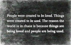 think about it. there is more at the heart of why people are used and why things are loved.but sit and think about this concept. All Quotes, Quotable Quotes, Great Quotes, Words Quotes, Quotes To Live By, Inspirational Quotes, Sayings, Chaos Quotes, Wisdom Quotes