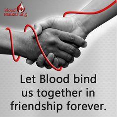 Let Blood bind us together in friendship forever. http://bloodbanker.org