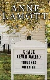 Grace (Eventually) - Thoughts on Faith by Anne Lamott She is just fabulous.