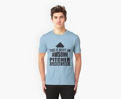 This Is What An Awsome Pitcher Looks Like - Tshirts & Accessories by morearts