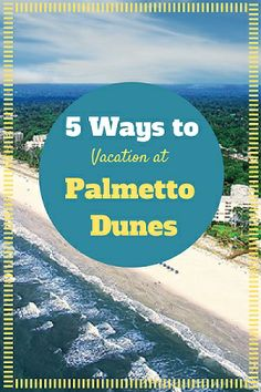 Top 5 ways to vacation at Palmetto Dunes, Hilton Head Island