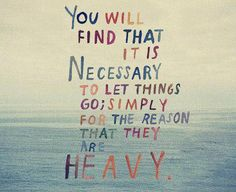 let things go because they are heavy