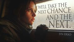 """We'll take the next challenge and the next ""-Jyn Erso"