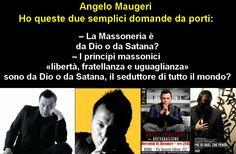 Butindaro ha fatto delle domande e Maugeri ha risposto |------------> Angelo Maugeri, ho queste due semplici domande da porti: – La Massoneria è da Dio o da Satana? – I principi massonici «liber...