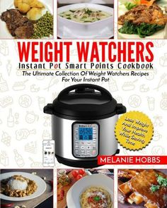 Weight Watchers Instant Pot Smart Points Cookbook: The Ultimate Collection Of Weight Watchers Recipe