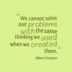 We cannot solve our #problems #with the same thinking we #used when we #created them.