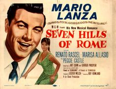 """Roy Rowland's """"Seven Hills of Rome"""" (1957), starring Mario Lanza, Marisa Allasio and revue and comedy star Renato Rascel. The movie was inspired by international smash hit """"Arrivederci Roma"""" [Goodbye Rome] (1954); music by Renato Rascel (as Renato Ranucci, his real name); Italian lyrics by successful playwrights Pietro Garinei and Sandro Giovannini; English lyrics by Carl Sigman."""