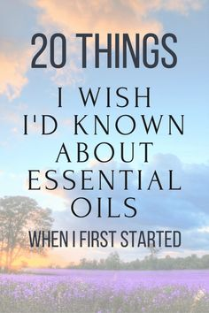 When I first started using essential oils, family was quick to point out that they were voodoo and my husband called them snake oils. Over time, I grew to love them, and in many ways, they were life changing - however, as I look back, there are a lot of things I wish I would have known before I got started.