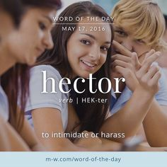 The #WordOfTheDay is hector. #merriamwebster #dictionary #language