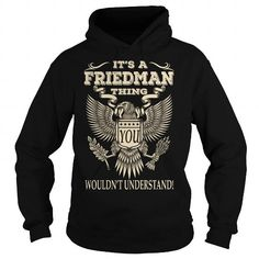 Its a FRIEDMAN Thing You Wouldnt Understand Last Name T-Shirt #name #beginF #holiday #gift #ideas #Popular #Everything #Videos #Shop #Animals #pets #Architecture #Art #Cars #motorcycles #Celebrities #DIY #crafts #Design #Education #Entertainment #Food #drink #Gardening #Geek #Hair #beauty #Health #fitness #History #Holidays #events #Home decor #Humor #Illustrations #posters #Kids #parenting #Men #Outdoors #Photography #Products #Quotes #Science #nature #Sports #Tattoos #Technology #Travel…