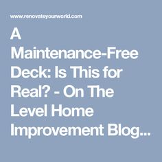 A Maintenance-Free Deck: Is This for Real? - On The Level Home Improvement Blog   Renovate Your World