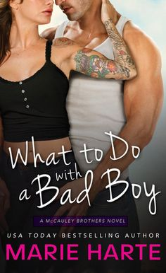 What to Do with a Bad Boy  by Marie Harte  Series: The McCauley Brothers #4  Also in this series: The Troublemaker Next Door, How to Handle a Heartbreaker, Ruining Mr. Perfect  Publisher: Sourcebooks  on November 4, 2014  Genres: Contemporary Romance