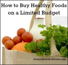 Tips for buying and preparing healthy foods when you are on a limited budget.