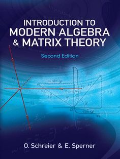 Introduction to Modern Algebra and Matrix Theory by O. Schreier  This unique text provides students with a single-volume treatment of the basics of calculus and analytic geometry. It reflects the teaching methods and philosophy of Otto Schreier, an influential mathematician and professor. The order of its presentation promotes an intuitive approach to calculus, and it offers a strong emphasis on algebra with minimal prerequisites.Starting with affine space and linear equations,...
