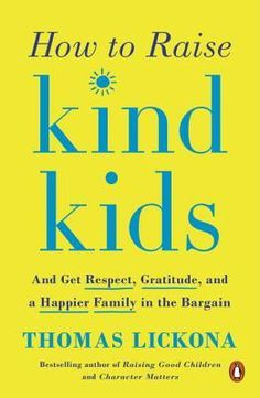 *Read PDF Books How to Raise Kind Kids: And Get Respect, Gratitude, and a Happier Family in the Bargain By Thomas Lickona Parenting Books, Parenting Tips, Self Control, Character Education, Happy Family, Raising Kids, Gratitude, Grateful, Thankful