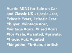 Austin MINI for Sale on Car and Classic UK #classic #car, #classic #cars, #classic #car #buyer, #vintage #car, #vintage #cars, #used #cars, #for #sale, #wanted, #private, #trade, #uk, #united #kingdom, #britain, #british http://attorneys.remmont.com/austin-mini-for-sale-on-car-and-classic-uk-classic-car-classic-cars-classic-car-buyer-vintage-car-vintage-cars-used-cars-for-sale-wanted-private-trade-uk-united-kingdom/  # Latest Classic Cars and Bikes Listing 165 adverts I have this nice little…