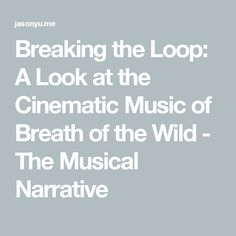Breaking the Loop: A Look at the Cinematic Music of Breath of the Wild - The Musical Narrative