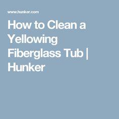 How to Clean a Yellowing Fiberglass Tub   Hunker