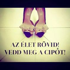 °the life is too short.. You must buy the shoes ! ! °