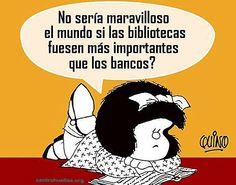 Ciertamente Mafalda, asi no habria tanto analfabeto e inculto en los gobiernos