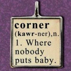 No body puts Baby in a corner.