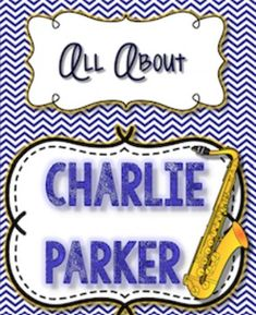 All About Charlie Parker - Jazz saxophone  Black History Month