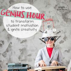 How to use Genius Hour to transform student motivation and ignite creativity