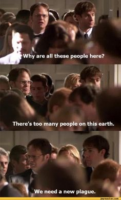 Why are all these people here? There's too many people on this earth. We need a new plague, / funny pictures dwight schrute the office people plague / funny pictures & best jokes: comics, images, video, humor, gif animation - i lol'd
