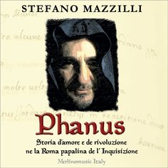 Phanus il nuovo album musicale di Stefano Mazzilli. Luglio 2015  PHANUS by Stefano Mazzilli – Merlinomusic Italy  NOW FOR SALE ONLINE WORLDWIDE  iTUNES – AMAZON – GOOGLE PLAY