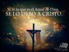 Si sé lo que es el amor de Dios, se lo debo a Cristo. (Léase Romanos 5:8; Juan 3:16, 1 Juan 4:9-11)