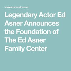 Legendary Actor Ed Asner Announces the Foundation of The Ed Asner Family Center