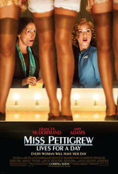 Miss Pettigrew Lives for a Day (2008) Starring: Frances McDormand as Guinevere Pettigrew and Amy Adams as Delysia Lafosse. Guinevere Pettigrew, a middle-aged London governess, finds herself unfairly dismissed from her job. An attempt to gain new employment catapults her into the glamorous world and dizzying social whirl of an American actress and singer, Delysia Lafosse.