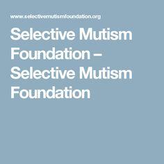 Selective Mutism Foundation – Selective Mutism Foundation