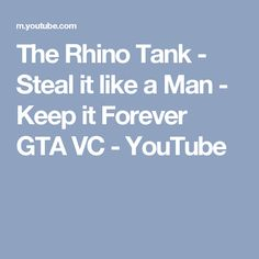 The Rhino Tank - Steal it like a Man - Keep it Forever GTA VC - YouTube
