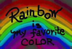 Rainbow, It is to hard for me to pick out just one favorite!