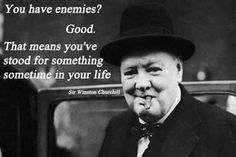 """Winston Churchill quotes: """"You have enemies? Good. That means you've stood for something in your life"""""""