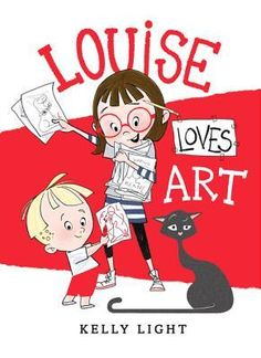 Louise Loves Art by Kelly Light E LIG After drawing a picture of her cat, a young girl searches for the perfect place to hang her masterpiece.