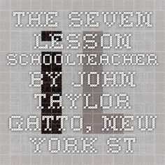 The Seven-Lesson Schoolteacher - By John Taylor Gatto, New York State Teacher of the Year, 1991 - informationliberation