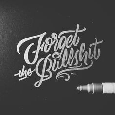 Forget The Bullshit. #silver #calligraphy... -