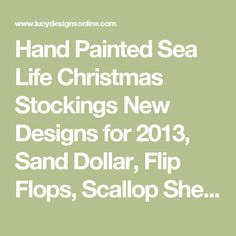 Hand Painted Sea Life Christmas Stockings New Designs for 2013, Sand Dollar, Flip Flops, Scallop Shell, Coral, Ships Wheel and Octopus | Lucy Designs