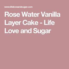 Rose Water Vanilla Layer Cake - Life Love and Sugar