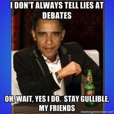 Yes, he lies. But Liberals and the main-stream media will willingly follow him like a bunch of lemmings, right off a cliff.  Wake up sheeple! Stop drinking the koolaid!