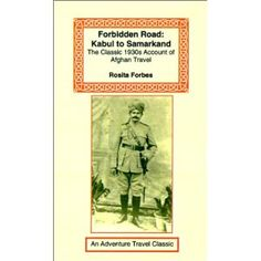 Forbidden Road: Kabul to Samarkand by Rosita Forbes: The travels of the intrepid Rosita Forbes in the 1930s