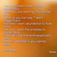 I want abundance to flow unto me, and I want the proccess to come!