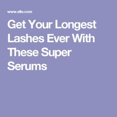 Get Your Longest Lashes Ever With These Super Serums